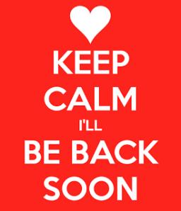 keep-calm-i-ll-be-back-soon-2
